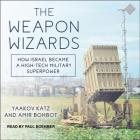 The Weapon Wizards: How Israel Became a High-Tech Military Superpower Cover Image