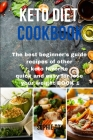 Keto Diet Cookbook: The best beginner's guide recipes of other keto favorite quick and easy for lose your weight Book 1 Cover Image