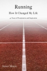 Running: How It Changed My Life: 40 Years of Perspiration and Inspiration Cover Image