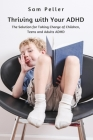 Thriving with Your ADHD: The Solution for Taking Charge of Children, Teens and Adults ADHD Cover Image