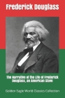 The Narrative of the Life of Frederick Douglass, an American Slave (Golden Eagle World Classics Collection) Cover Image