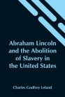 Abraham Lincoln And The Abolition Of Slavery In The United States Cover Image