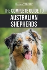 The Complete Guide to Australian Shepherds: Learn Everything You Need to Know About Raising, Training, and Successfully Living with Your New Aussie Cover Image