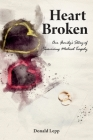 Heart Broken: Our Family's Story of Surviving Medical Tragedy Cover Image