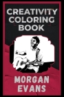 Morgan Evans Creativity Coloring Book: An Entertaining Coloring Book for Adults Cover Image