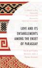 Love and its Entanglements among the Enxet of Paraguay: Social and Kinship Relations within a Market Economy (Anthropology of Well-Being: Individual) Cover Image