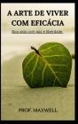A Arte de Viver Com Eficácia: Boa vida com paz e liberdade Cover Image