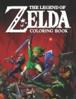 The Legend of Zelda Coloring Book: Amazing Coloring Book For Everyone With High-Quality Illustrations Of Favorite Characters zelda for Coloring And Ha Cover Image
