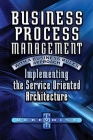 Business Process Management with a Business Rules Approach: Implementing The Service Oriented Architecture Cover Image