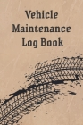 Automotive Maintenance Log Book: Track Maintenance Repairs, Fuel, Oil, Miles, Tires - Record Book for Cars, Trucks, Motorcycles and Other Vehicles wit Cover Image