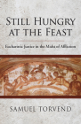 Still Hungry at the Feast: Eucharistic Justice in the Midst of Affliction Cover Image