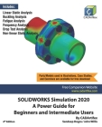 SOLIDWORKS Simulation 2020: A Power Guide for Beginners and Intermediate Users Cover Image