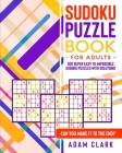 Sudoku Puzzle Book for Adults: 300 Super Easy to Impossible Sudoku Puzzles with Solutions. Can You Make It to The End? Cover Image