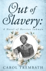 Out of Slavery: A Novel of Harriet Tubman Cover Image