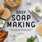 Easy Soap Making: Natural Recipes for Creative Melt-And-Pour, Hand-Milled, and Cold-Process Soaps Cover Image