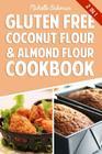 Gluten Free Coconut Flour & Almond Flour Cookbook: Delicious Low Carb Recipes Cover Image