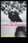 Relief for Anxiety and Depression: Treatment for anxiety and depression Cover Image