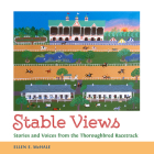 Stable Views: Stories and Voices from the Thoroughbred Racetrack (Folklore Studies in a Multicultural World) Cover Image