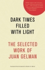 Dark Times Filled with Light: The Selected Work of Juan Gelman Cover Image