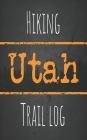 Hiking Utah trail log: Record your favorite outdoor hikes in the state of Utah, 5 x 8 travel size Cover Image