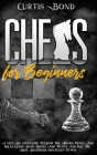 Chess for Beginners: A Step-By-Step Guide To Know The Board, Pieces, And Rules. Learn Basic Moves And Tactics And Play The Best Beginners S Cover Image