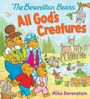 The Berenstain Bears All God's Creatures Cover Image