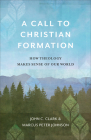 A Call to Christian Formation: How Theology Makes Sense of Our World Cover Image