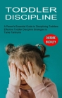 Toddler Discipline: Effective Toddler Discipline Strategies to Tame Tantrums (A Parent's Essential Guide to Disciplining Toddlers) Cover Image