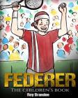 Federer: The Children's Book. Fun Illustrations. Inspirational and Motivational Life Story of Roger Federer- One of the Best Te Cover Image
