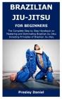 Brazilian Jiu-Jitsu for Beginners: The Complete Step by Step Handbook on Mastering and Dominating Brazilian Jiu-Jitsu Including Principles of Brazilia Cover Image