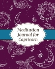 Meditation Journal for Capricorn: Mindfulness - Capricorn Zodiac Journal - Horoscope and Astrology - Capricorn Gifts - Reflection Notebook for Meditat Cover Image