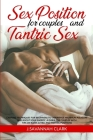 Sex Positions for Couples and Tantric Sex: Exciting techniques for beginners to experience maximum pleasure and boost your energy. A guide for couples Cover Image