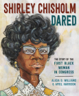 Shirley Chisholm Dared: The Story of the First Black Woman in Congress Cover Image