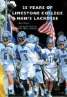 25 Years of Limestone College Men's Lacrosse Cover Image