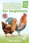Raising Chickens for Beginners: The Beginner's Guide to Raising Chickens: How to Raise a Happy Backyard Flock Cover Image