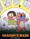 Dragon's Mask: A Cute Children's Story to Teach Kids the Importance of Wearing Masks to Help Prevent the Spread of Germs and Viruses. Cover Image