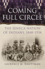 Coming Full Circle, Volume 17: The Seneca Nation of Indians, 1848-1934 (New Directions in Native American Studies #17) Cover Image