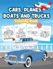 Cars, Planes, Boats and Trucks Coloring Book for Kids: Kids Coloring Book Filled with Cars, Planes, Boats and Trucks Designs, Cute Gift for Boys and G Cover Image