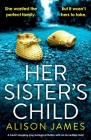 Her Sister's Child: A heart-stopping psychological thriller with an incredible twist Cover Image