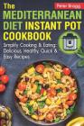 THE MEDITERRANEAN DIET Instant Pot Cookbook: Simplify Cooking and Eating: Delicious, Healthy, Quick and Easy Recipes Cover Image