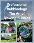 Professional Bubbleology - The Art of Blowing Bubbles Cover Image