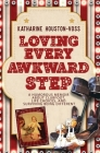 Loving Every Awkward Step: A Humorous Memoir About Clubfoot, Life Choices and Surviving Being Different Cover Image