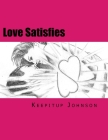 Love Satisfies: How to have infinite non-ejaculatory orgasms (Dry orgasms, Energy orgasms, Male multiple orgasms, Tantric Sex, Sustain Cover Image