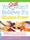 You Still Won't Believe It's Gluten-Free!: 200 More Delicious, Foolproof Recipes You and Your Whole Family Will Love Cover Image