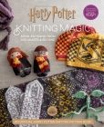Harry Potter: Knitting Magic: More Patterns From Hogwarts and Beyond: An Official Harry Potter Knitting Book (Harry Potter Craft Books, Knitting Books) Cover Image