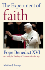 The Experiment of Faith: Pope Benedict XVI on Living the Theological Virtues in a Secular Age Cover Image