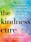 The Kindness Cure: How the Science of Compassion Can Heal Your Heart and Your World Cover Image
