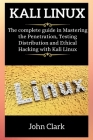 Kali Linux: The complete guide in Mastering the Penetrаtion, Tеsting Distribution аnd Еthicаl Hk Cover Image