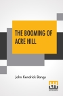 The Booming Of Acre Hill: And Other Reminiscences Of Urban And Suburban Life Cover Image