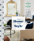 Your Home, Your Style: How to Find Your Look & Create Rooms You Love Cover Image